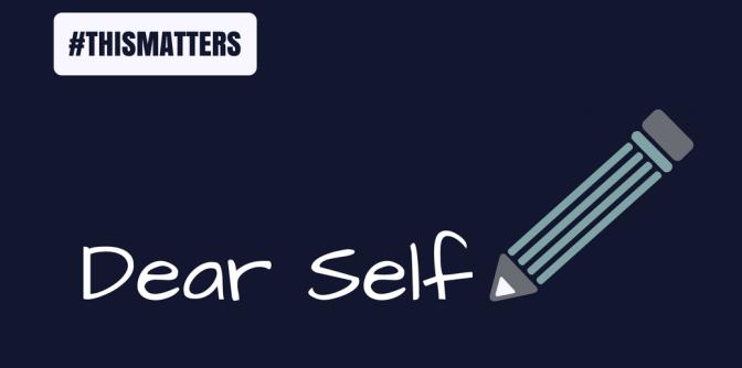 Dear Self…